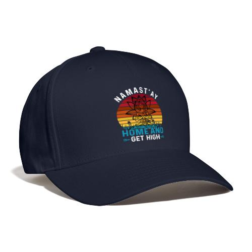 Namast'ay Home and Get High - Baseball Cap