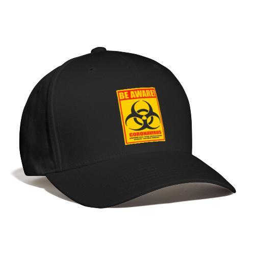 Be aware! Coronavirus biohazard warning sign - Baseball Cap