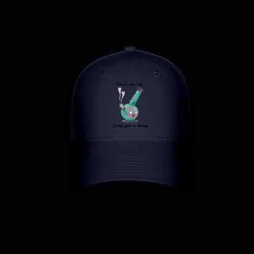 Can't We All Just Get a Bong - Baseball Cap