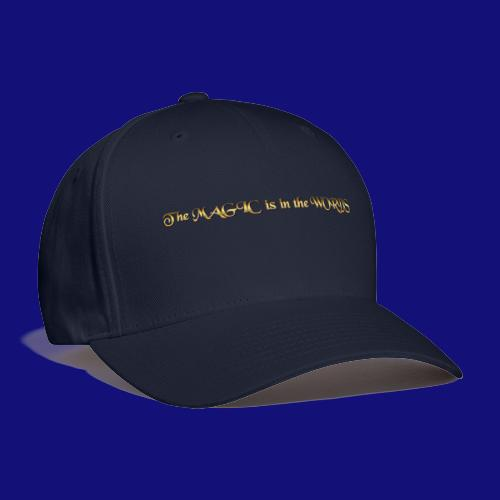 the magic is in the words - Baseball Cap