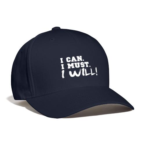 I Can. I Must. I Will! - Baseball Cap