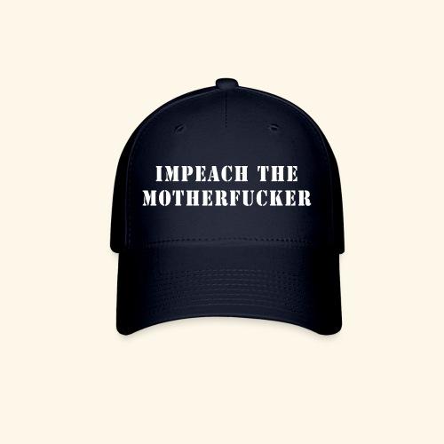IMPEACH THE MF - Baseball Cap