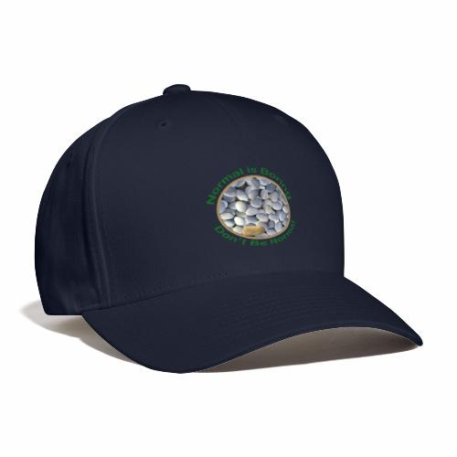Normal is Boring - Don t be Normal - Baseball Cap