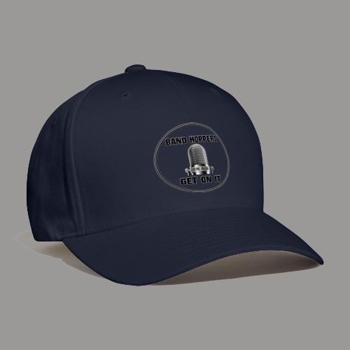 GET ON IT BH - Baseball Cap