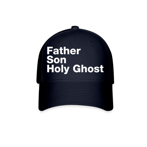 Father Son Holy Ghost - Baseball Cap