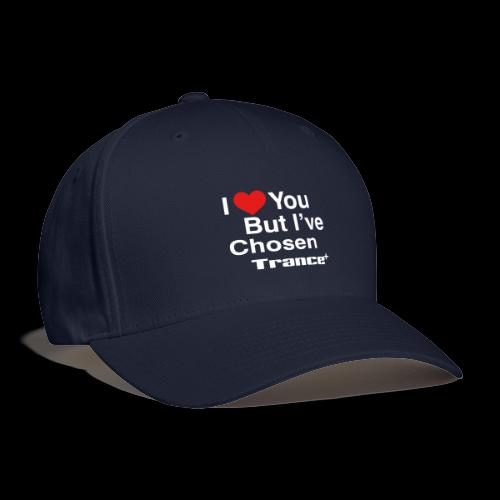 I Love You.. But I've Chosen Trance - Baseball Cap