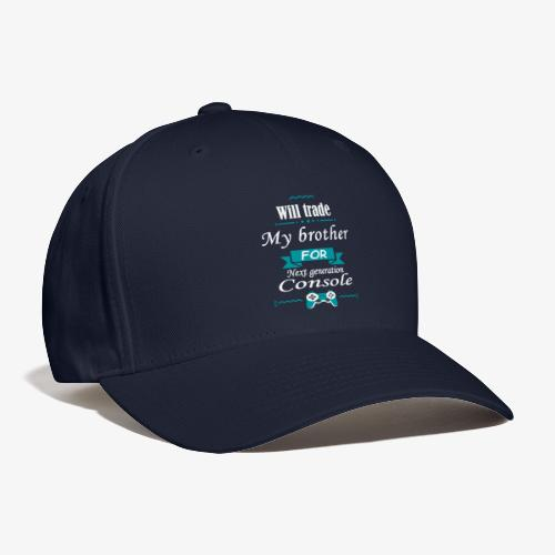 Will trade my brother for Next Generation console - Baseball Cap