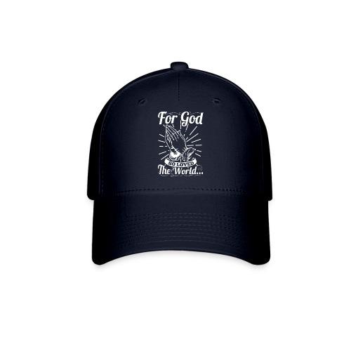 For God So Loved The World... (White Letters) - Baseball Cap