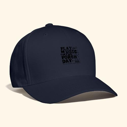 PLAY MUSIC ON THE PORCH DAY - Baseball Cap