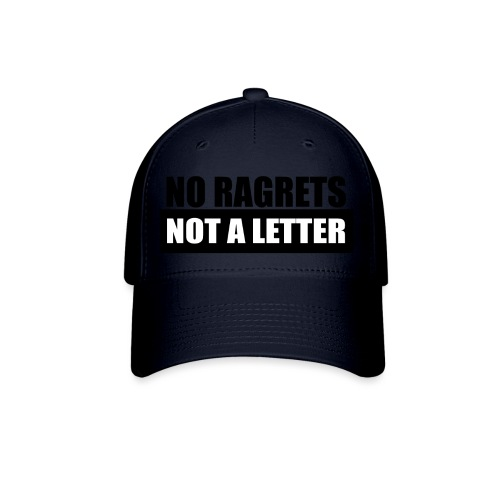 No Ragrets, Not A Letter - Baseball Cap