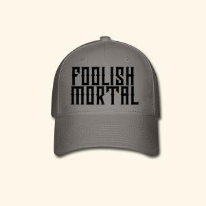 Foolish Mortal Cap - Baseball Cap