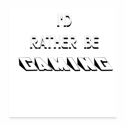 I RATHER BE GAMING - Poster 24x24
