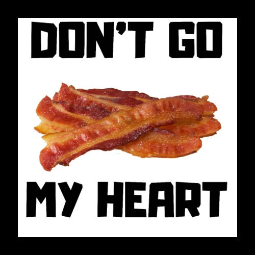 Don't go BACON my heart - Poster 24x24