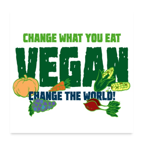 Change what you eat, change the world - Vegan - Poster 24x24