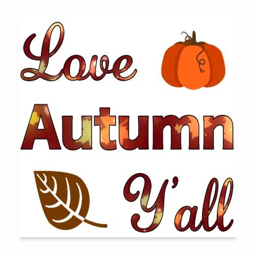 Love Autumn Y'all Fall Season Leaf Foliage Gourd. - Poster 24x24