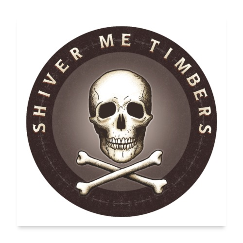 Shiver Me Timbers - Poster 24x24