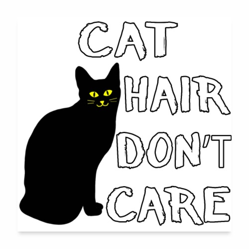 Cat Hair Don't Care Funny Adoption Furry Pet Lover - Poster 24x24