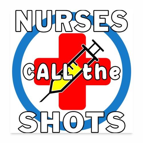 Nurses Call the Shots RN CRNA LPN ER CNS OR FNP. - Poster 24x24