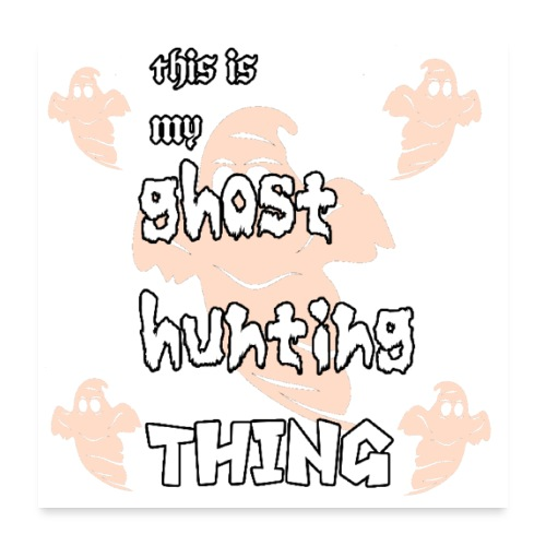 ghost hunting thing - Poster 24x24