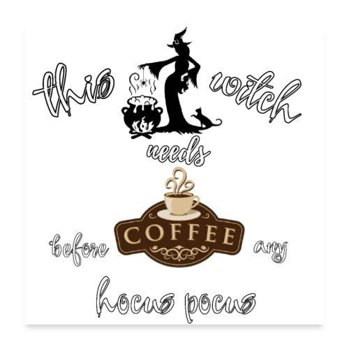 This witch needs coffee - Poster 24x24