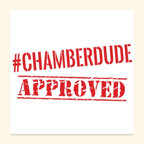 Chamber Dude Approved - Poster 24x24