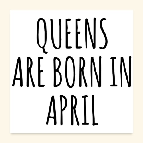 queens are born in april - Poster 24x24