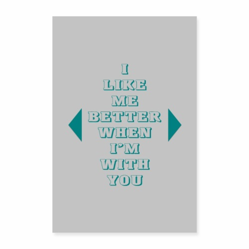 I like me better when I'm with you Poster - Poster 8x12