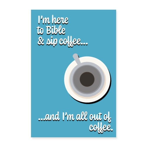 I'm Here to Bible & Sip Coffee...(Girly Blue) - Poster 8x12