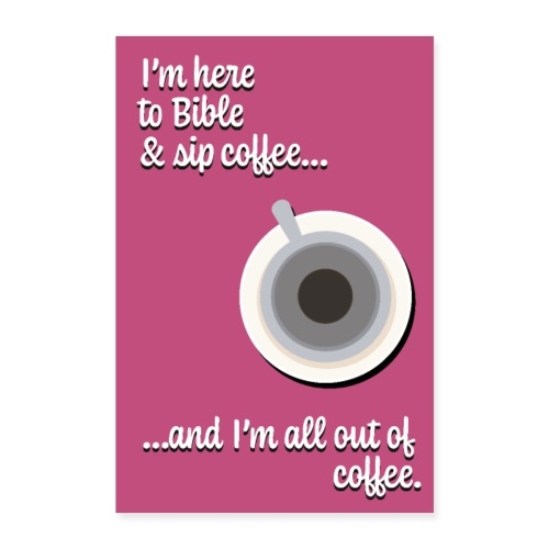 I'm Here to Bible & Sip Coffee...(Girly Red) - Poster 8x12