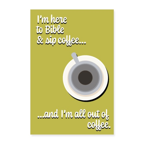 I'm Here to Bible & Sip Coffee...(Girly Yellow) - Poster 8x12