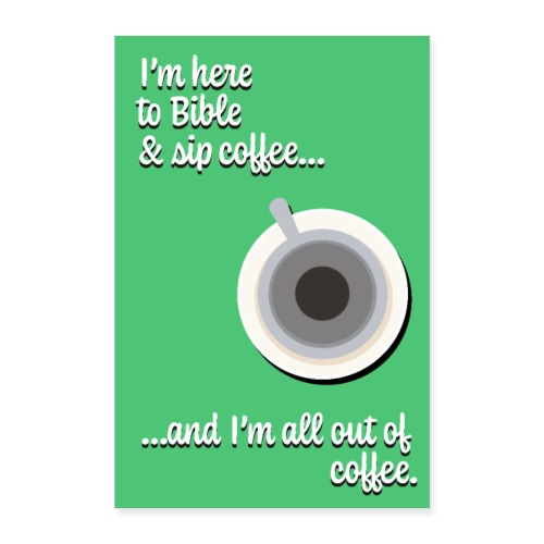 I'm Here to Bible & Sip Coffee...(Girly Green) - Poster 8x12