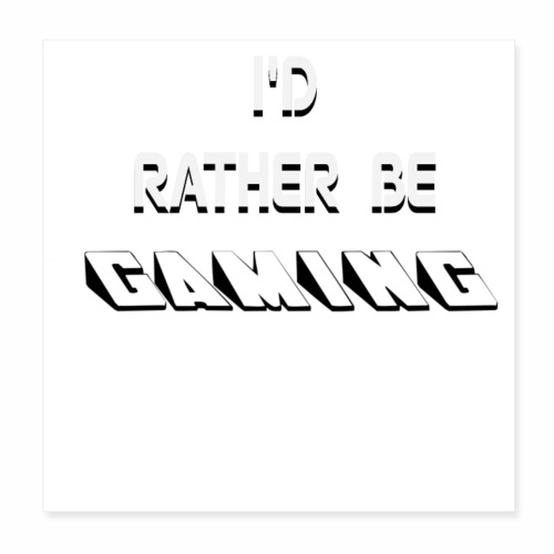 I RATHER BE GAMING - Poster 8x8