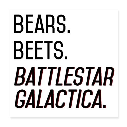 Bears. Beets. Battlestar Galactica. (Black & Red) - Poster 8x8