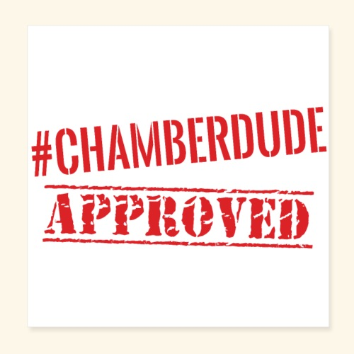Chamber Dude Approved - Poster 8x8