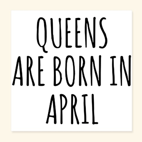 queens are born in april - Poster 8x8
