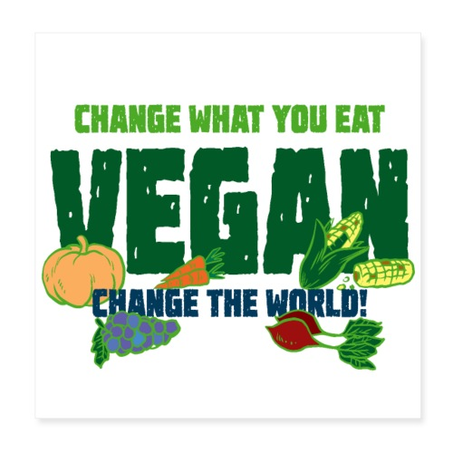Change what you eat, change the world - Vegan - Poster 8x8