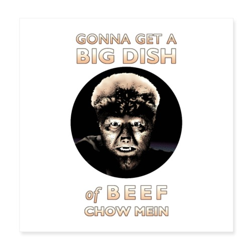 Gonna Get a Big Dish of Beef Chow Mein - Poster 8x8