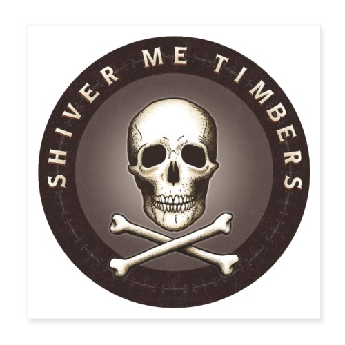 Shiver Me Timbers - Poster 8x8