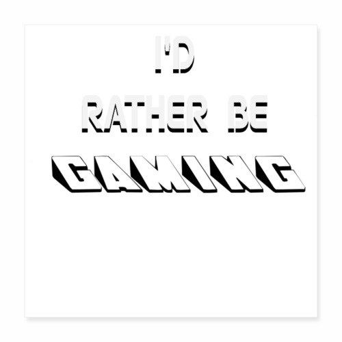 I RATHER BE GAMING - Poster 16x16