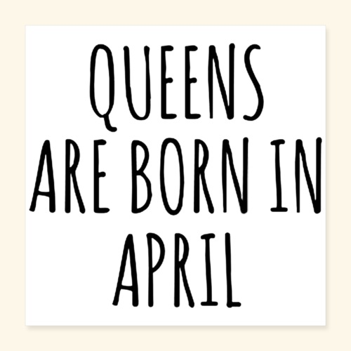 queens are born in april - Poster 16x16