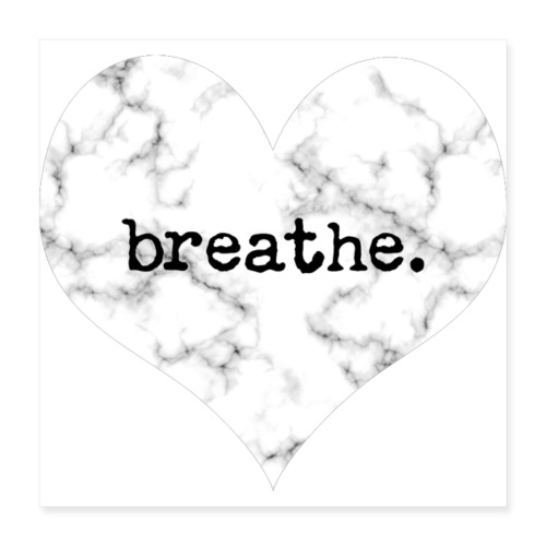 Breathe Heart (Marble) - Poster 16x16