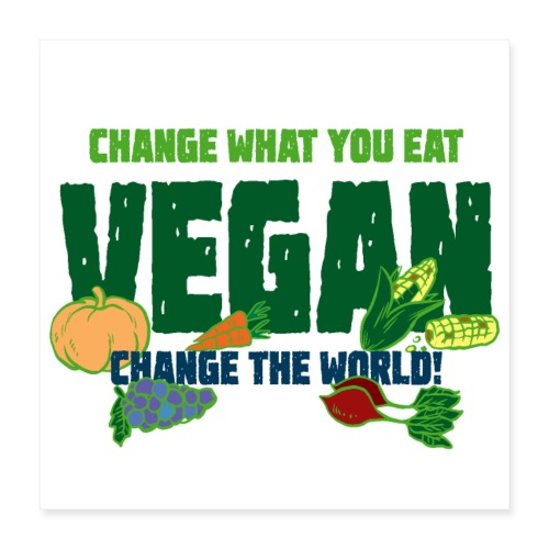 Change what you eat, change the world - Vegan - Poster 16x16