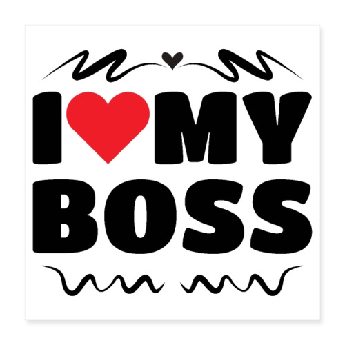 I love my Boss - Poster 16x16
