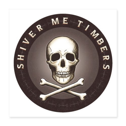 Shiver Me Timbers - Poster 16x16