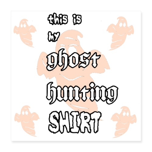 Ghost hunting shirt - Poster 16x16