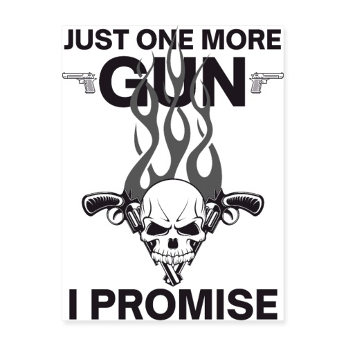 Just One More Gun I Promise on white 1 - Poster 18x24