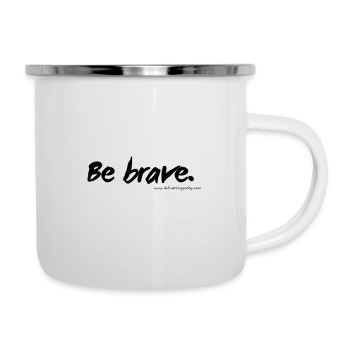 Be brave. - Camper Mug