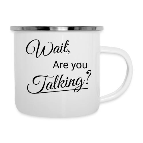 Wait, Are you Talking? - Camper Mug