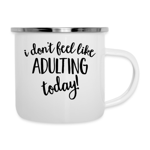 I don't feel like ADULTING today! - Camper Mug