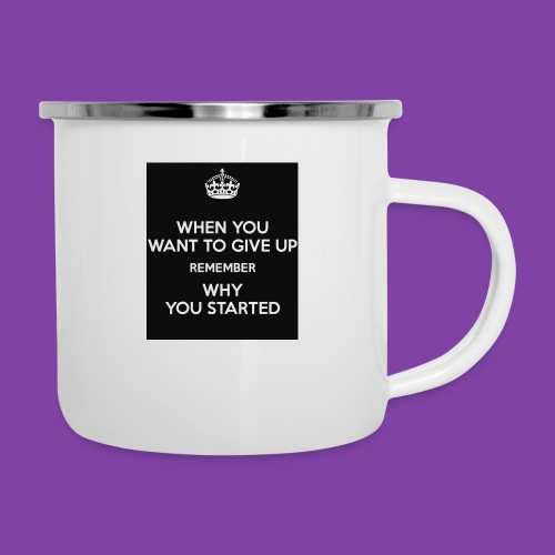 when-you-want-to-give-up-remember-why-you-started- - Camper Mug